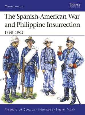 The Spanish-American War and Philippine Insurrection: 1898-1902 - Quesada, Alejandro De