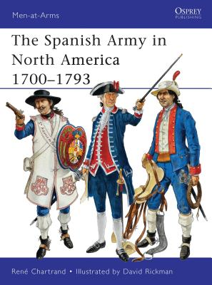 The Spanish Army in North America 1700-1793 - Chartrand, Rene