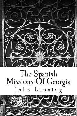 The Spanish Missions of Georgia - Lanning, John Tate