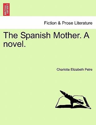 The Spanish Mother. a Novel. - Petre, Charlotte Elizabeth