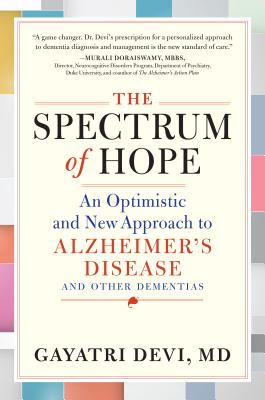 The Spectrum of Hope: An Optimistic and New Approach to Alzheimer's Disease and Other Dementias - Devi, Gayatri, MD