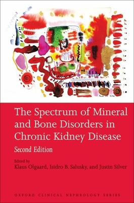 The Spectrum of Mineral and Bone Disorder in Chronic Kidney Disease - Olgaard, Klaus, and Silver, Justin, and Salusky, Isidro B