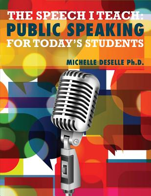 The Speech I Teach: Public Speaking for Today's Students - Deselle, Michelle