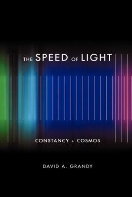 The Speed of Light: Constancy + Cosmos - Grandy, David A