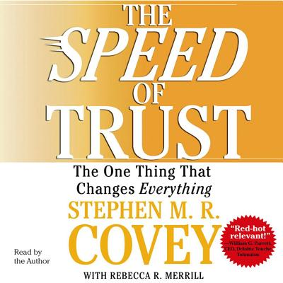 The Speed of Trust: The One Thing That Changes Everything - Covey, Stephen M R (Read by)