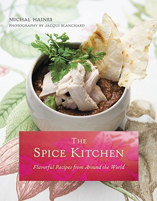 The Spice Kitchen: Flavorful Recipes from Around the World - Haines, Michal, and Blanchard, Jacqui (Photographer)