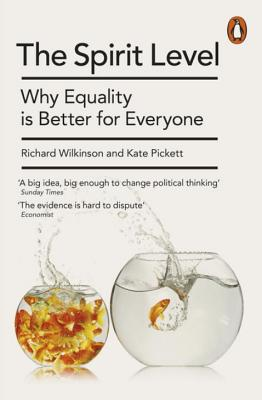 The Spirit Level: Why Equality is Better for Everyone - Wilkinson, Richard, and Pickett, Kate