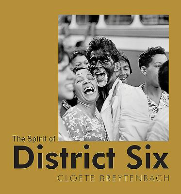 The Spirit of District Six - Breytenbach, Cloete