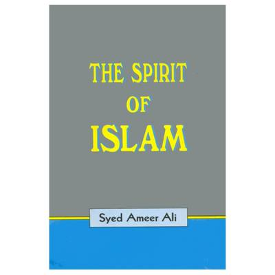 The Spirit of Islam - Ali, Syed Ameer