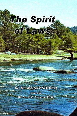 The Spirit of Laws - Baron De Montesquieu, Charles Louis De S, and Fritsche Th D, David E (Editor)