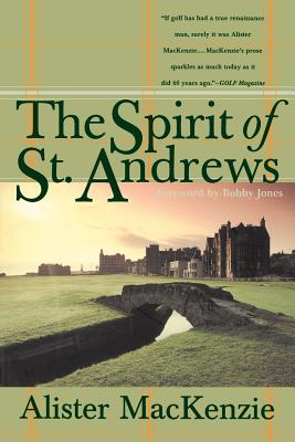 The Spirit of St. Andrews - MacKenzie, Alister, and Jones, Robert T Jr (Foreword by)