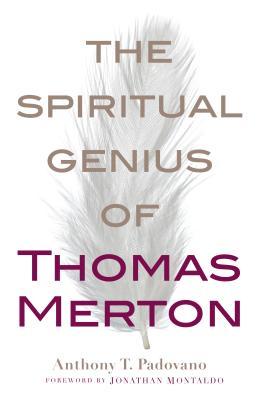 The Spiritual Genius of Thomas Merton - Padovano, Anthony T