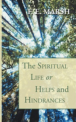 The Spiritual Life, or Helps and Hindrances - Marsh, F E