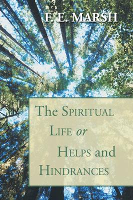 The Spiritual Life, or Helps and Hindrances - Marsh, F E