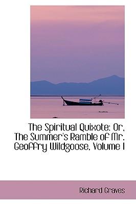 The Spiritual Quixote: Or, the Summer's Ramble of Mr. Geoffry Wildgoose, Volume I - Graves, Richard