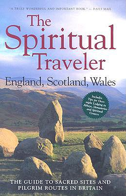 The Spiritual Traveler - England, Scotland, Wales: The Guide to Sacred Sites and Pilgrim Routes in Britain - Palmer, Martin, and Palmer, Nigel