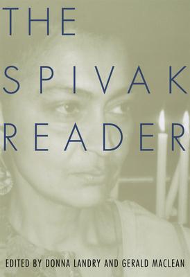 The Spivak Reader: Selected Works of Gayati Chakravorty Spivak - Spivak, Gayatri, and Landry, Donna (Editor), and MacLean, Gerald (Editor)