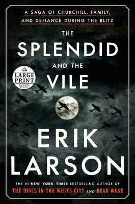 The Splendid and the Vile: A Saga of Churchill, Family, and Defiance During the Blitz - Larson, Erik