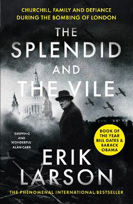 The Splendid and the Vile: Churchill, Family and Defiance During the Bombing of London - Larson, Erik