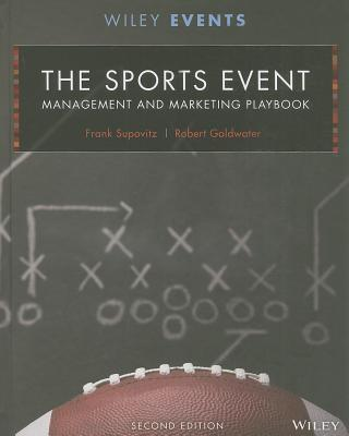 The Sports Event Management and Marketing Playbook - Supovitz, Frank, and Goldwater, Robert