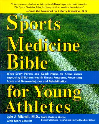 The Sports Medicine Bible for Young Athletes - Micheli, Lyle J, M.D., and Jenkins, Mark