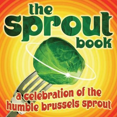 The Sprout Book: A Celebration of the Humble Brussels Sprout - Read, Tess