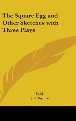 The Square Egg and Other Sketches with Three Plays - Saki, and Squire, J C (Introduction by)