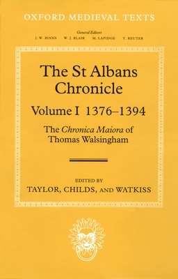 The St Albans Chronicle, Volume 1: 1376-1394: The Chronica Maiora of Thomas Walsingham - Walsingham, Thomas, and Taylor, John (Editor), and Childs, Wendy R (Editor)
