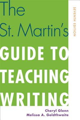 The St. Martin's Guide to Teaching Writing - Glenn, Cheryl, and Goldthwaite, Melissa A