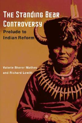 The Standing Bear Controversy: Prelude to Indian Reform - Mathes, Valerie Sherer, Prof., PH.D., and Lowitt, Richard