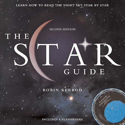 The Star Guide: Learn How to Read the Night Sky Star by Star - Kerrod, Robin