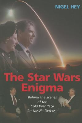 The Star Wars Enigma: Behind the Scenes of the Cold War Race for Missile Defense - Hey, Nigel