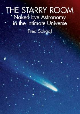 The Starry Room: Naked Eye Astronomy in the Intimate Universe - Schaaf, Fred