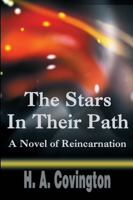 The Stars in Their Path: A Novel of Reincarnation - Covington, Harold A