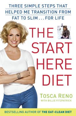The Start Here Diet: Three Simple Steps That Helped Me Transition from Fat to Slim . . . for Life - Reno, Tosca, and Fitzpatraick, Billie