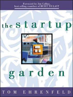 The Startup Garden: How Growing a Business Grows You - Ehrenfeld, Tom, and Collins, James C (Foreword by)