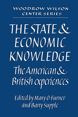 The State and Economic Knowledge: The American and British Experiences - Furner, Mary O (Editor)