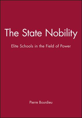 The State Nobility: Elite Schools in the Field of Power - Bourdieu, Pierre, Professor