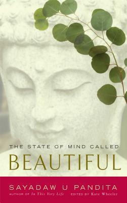 The State of Mind Called Beautiful - Pandita, Sayadaw U, and Wheeler, Kate (Editor), and Vivekananda, Venerable (Translated by)