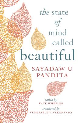 The State of Mind Called Beautiful - U Pandita, and Wheeler, Kate (Editor), and Vivekananda, Venerable (Translated by)