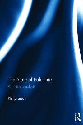 The State of Palestine: A critical analysis - Leech, Philip