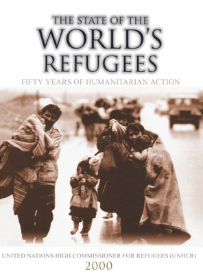 The State of the World's Refugees 2000: Fifty Years of Humanitarian Action - United Nations High Commissioner for Ref