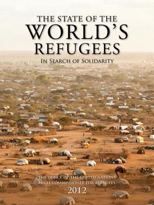 The State of the World's Refugees 2012: In Search of Solidarity - United Nations High Commissioner for Refugees
