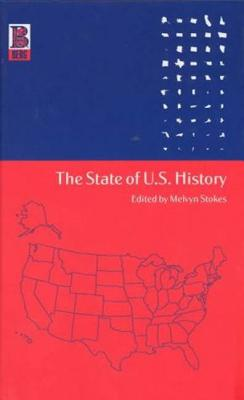 The State of U.S. History - Stokes, Melvyn (Editor)