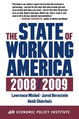 The State of Working America - Mishel, Lawrence, and Bernstein, Jared, and Shierholz, Heidi