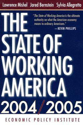The State of Working America - Mishel, Lawrence, and Bernstein, Jared, and Allegretto, Sylvia, PH.D.