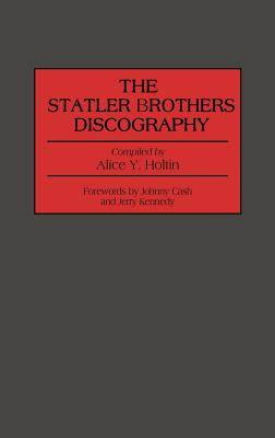 The Statler Brothers Discography - Holtin, Alice Y, and Kennedy, Jerry (Foreword by), and Cash, Johnny (Foreword by)