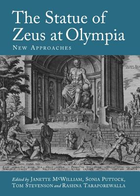The Statue of Zeus at Olympia: New Approaches - McWilliam, Janette (Editor), and Puttock, Sonia (Editor), and Stevenson, Tom (Editor)