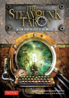 The Steampunk Tarot: Wisdom from the Gods of the Machine - Matthews, John, and Matthews, Caitlin