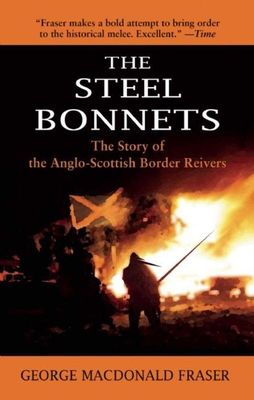 The Steel Bonnets: The Story of the Anglo-Scottish Border Reivers - Fraser, George MacDonald